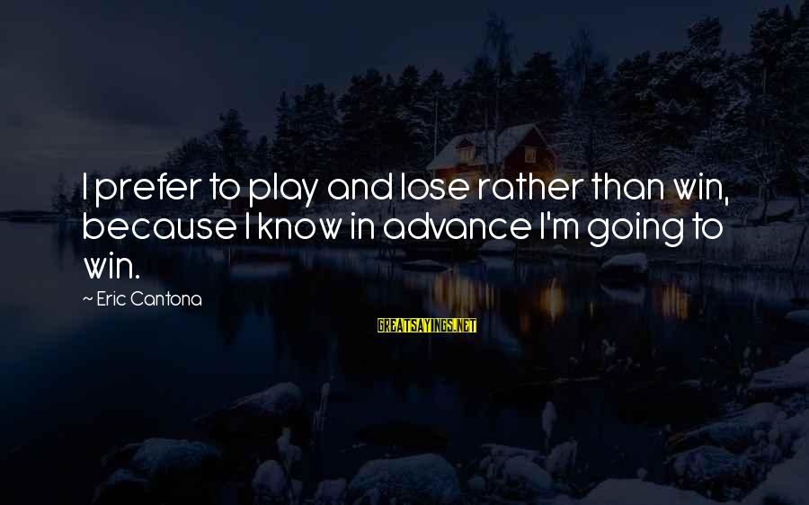Play To Win Sayings By Eric Cantona: I prefer to play and lose rather than win, because I know in advance I'm
