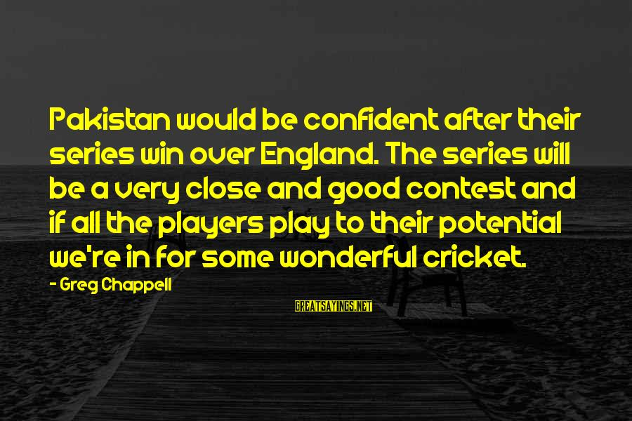 Play To Win Sayings By Greg Chappell: Pakistan would be confident after their series win over England. The series will be a