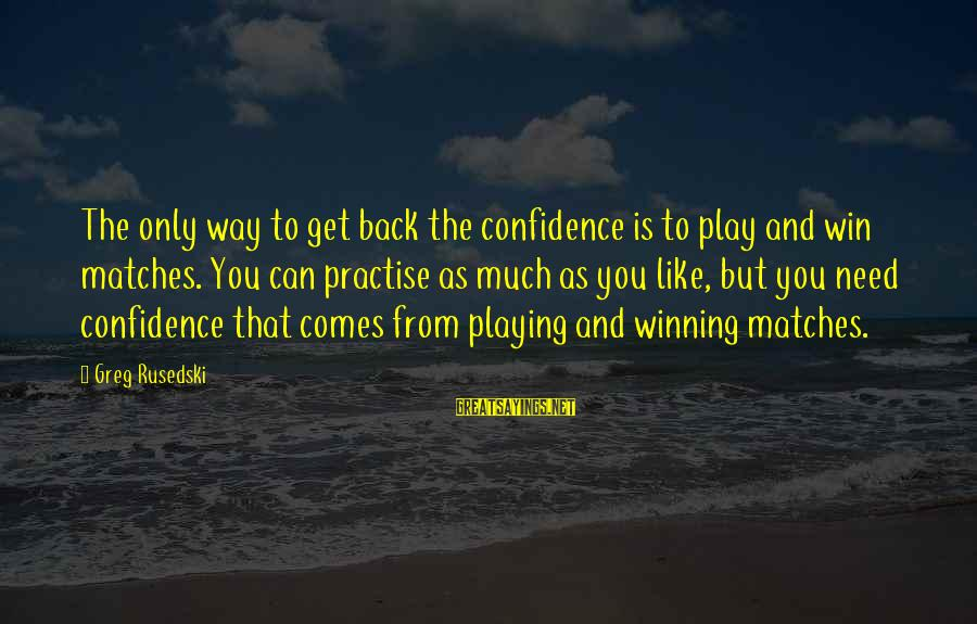 Play To Win Sayings By Greg Rusedski: The only way to get back the confidence is to play and win matches. You