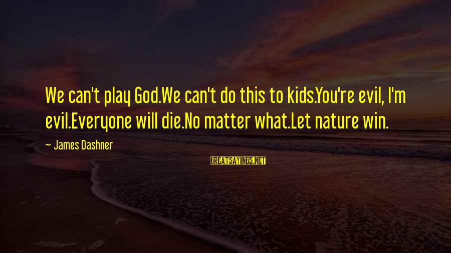 Play To Win Sayings By James Dashner: We can't play God.We can't do this to kids.You're evil, I'm evil.Everyone will die.No matter