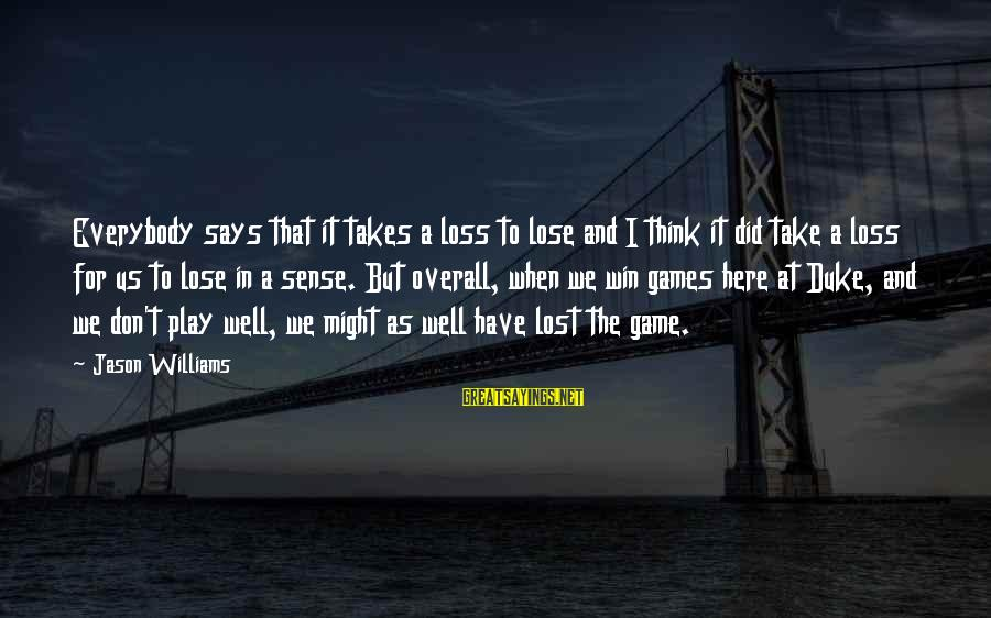 Play To Win Sayings By Jason Williams: Everybody says that it takes a loss to lose and I think it did take
