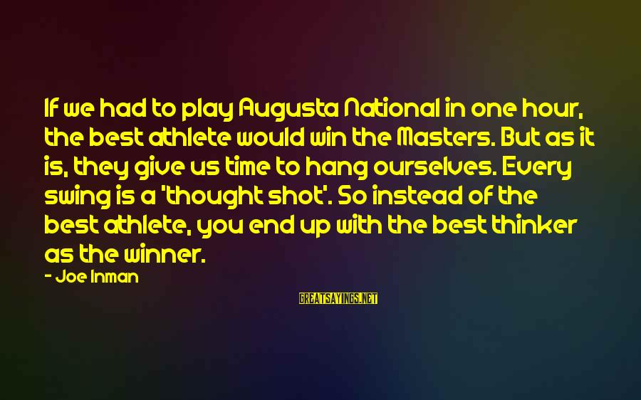 Play To Win Sayings By Joe Inman: If we had to play Augusta National in one hour, the best athlete would win