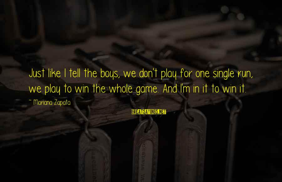 Play To Win Sayings By Mariana Zapata: Just like I tell the boys, we don't play for one single run, we play