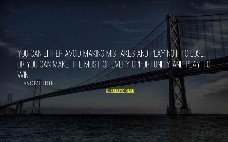 Play To Win Sayings By Mark Batterson: You can either avoid making mistakes and play not to lose, or you can make