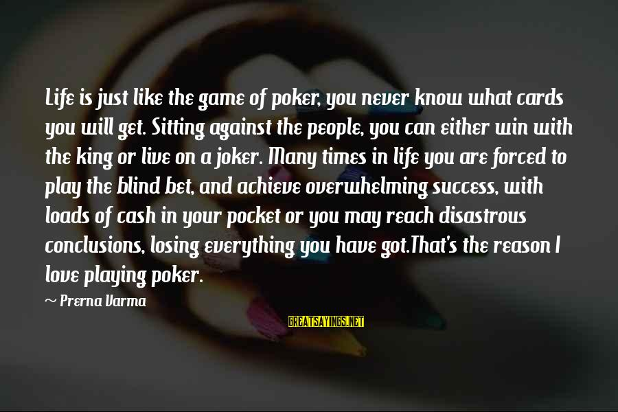 Play To Win Sayings By Prerna Varma: Life is just like the game of poker, you never know what cards you will