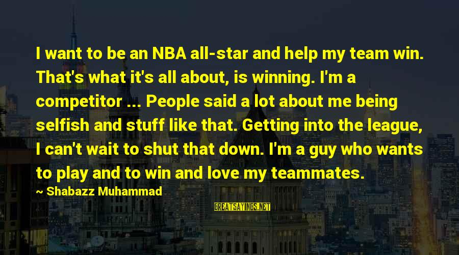 Play To Win Sayings By Shabazz Muhammad: I want to be an NBA all-star and help my team win. That's what it's
