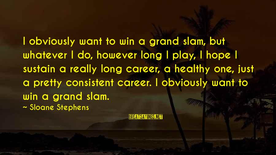 Play To Win Sayings By Sloane Stephens: I obviously want to win a grand slam, but whatever I do, however long I