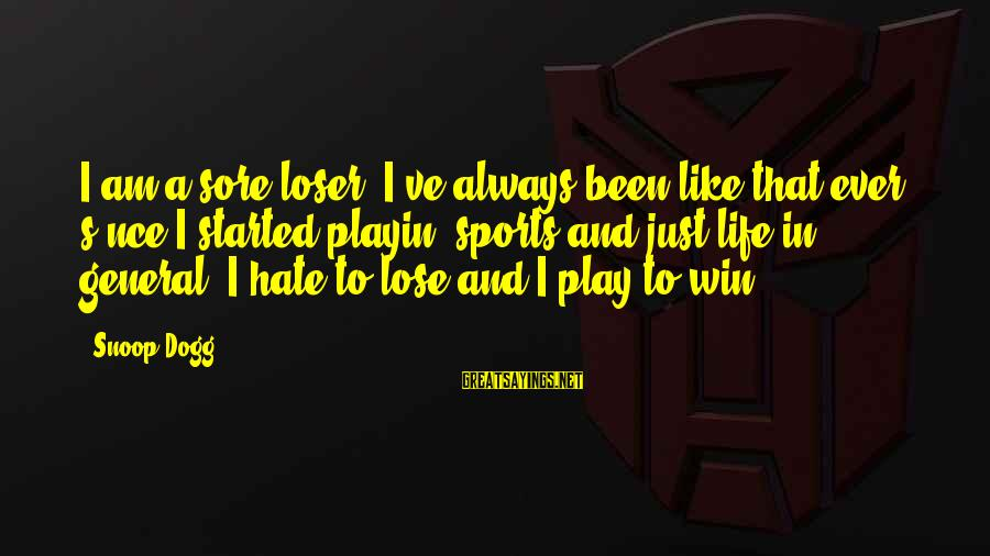 Play To Win Sayings By Snoop Dogg: I am a sore loser. I've always been like that ever s'nce I started playin'