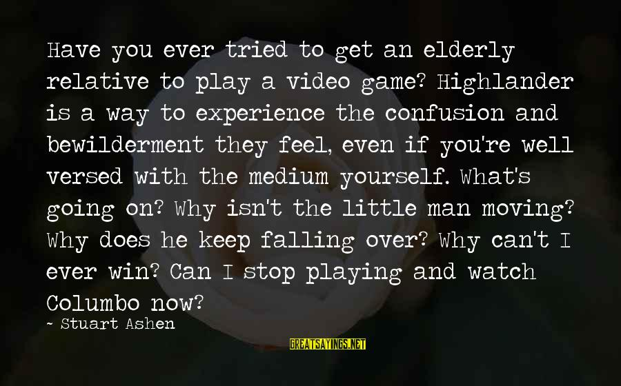 Play To Win Sayings By Stuart Ashen: Have you ever tried to get an elderly relative to play a video game? Highlander