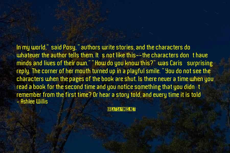 """Playful Life Sayings By Ashlee Willis: In my world,"""" said Posy, """"authors write stories, and the characters do whatever the author"""