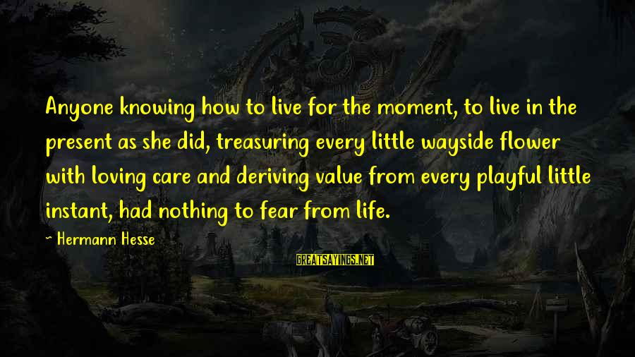 Playful Life Sayings By Hermann Hesse: Anyone knowing how to live for the moment, to live in the present as she
