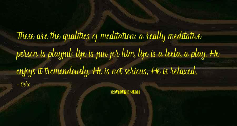 Playful Life Sayings By Osho: These are the qualities of meditation: a really meditative person is playful; life is fun
