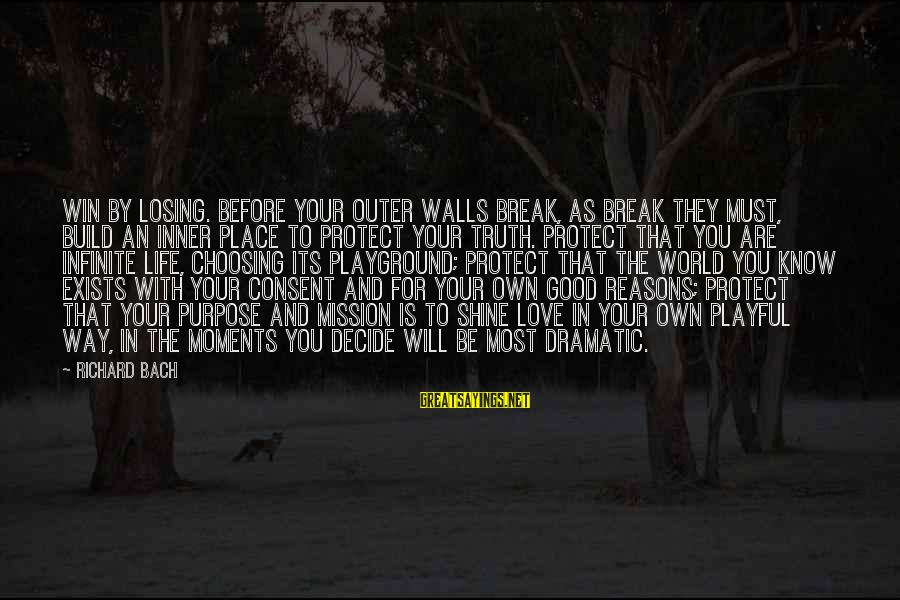 Playful Life Sayings By Richard Bach: Win by losing. Before your outer walls break, as break they must, build an inner