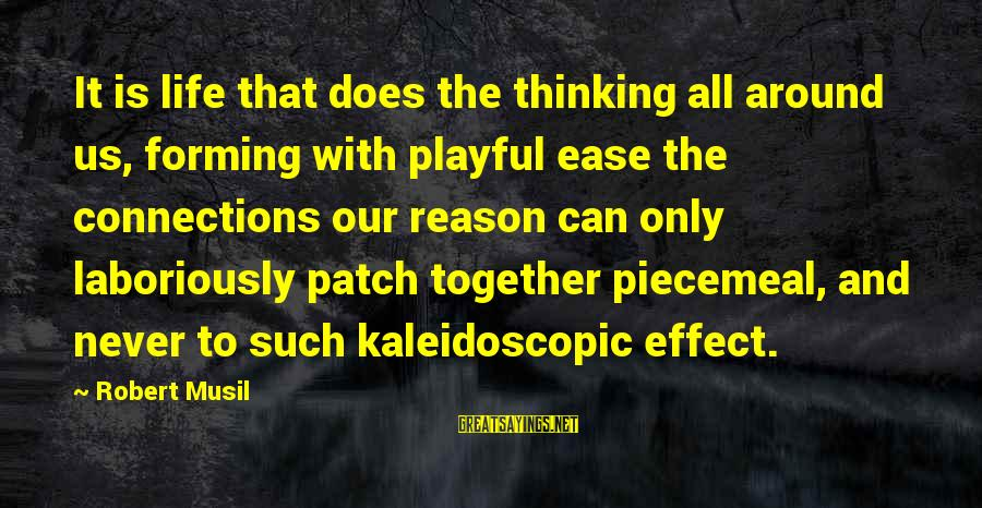 Playful Life Sayings By Robert Musil: It is life that does the thinking all around us, forming with playful ease the