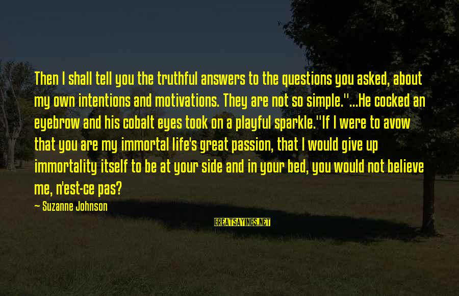 Playful Life Sayings By Suzanne Johnson: Then I shall tell you the truthful answers to the questions you asked, about my