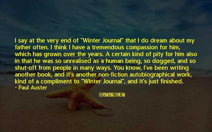 """Playing For Your Teammates Sayings By Paul Auster: I say at the very end of """"Winter Journal"""" that I do dream about my"""