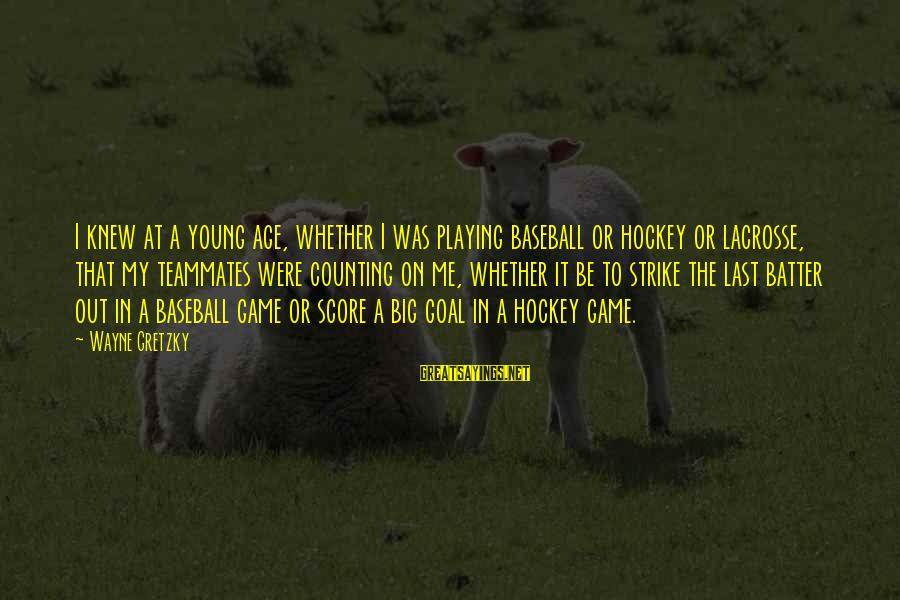 Playing For Your Teammates Sayings By Wayne Gretzky: I knew at a young age, whether I was playing baseball or hockey or lacrosse,