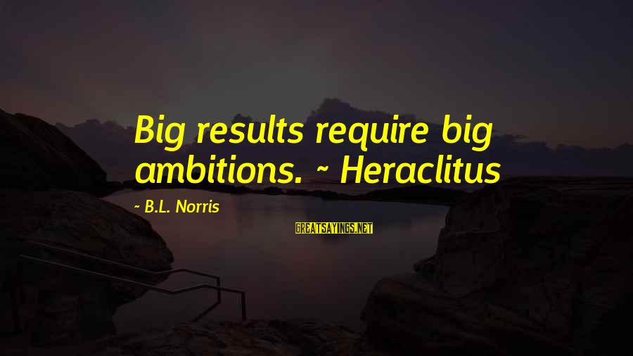 Playing In The Ocean Sayings By B.L. Norris: Big results require big ambitions. ~ Heraclitus