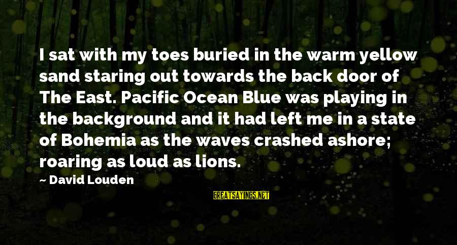 Playing In The Ocean Sayings By David Louden: I sat with my toes buried in the warm yellow sand staring out towards the