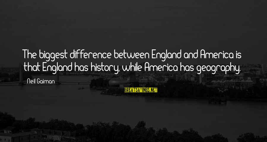 Playing In The Ocean Sayings By Neil Gaiman: The biggest difference between England and America is that England has history, while America has