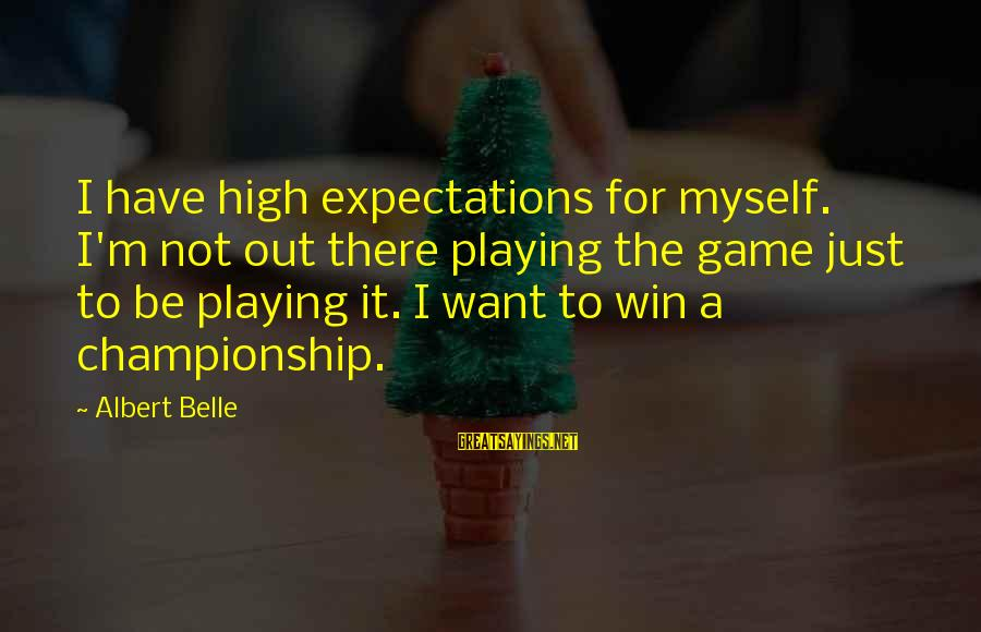 Playing Sayings By Albert Belle: I have high expectations for myself. I'm not out there playing the game just to