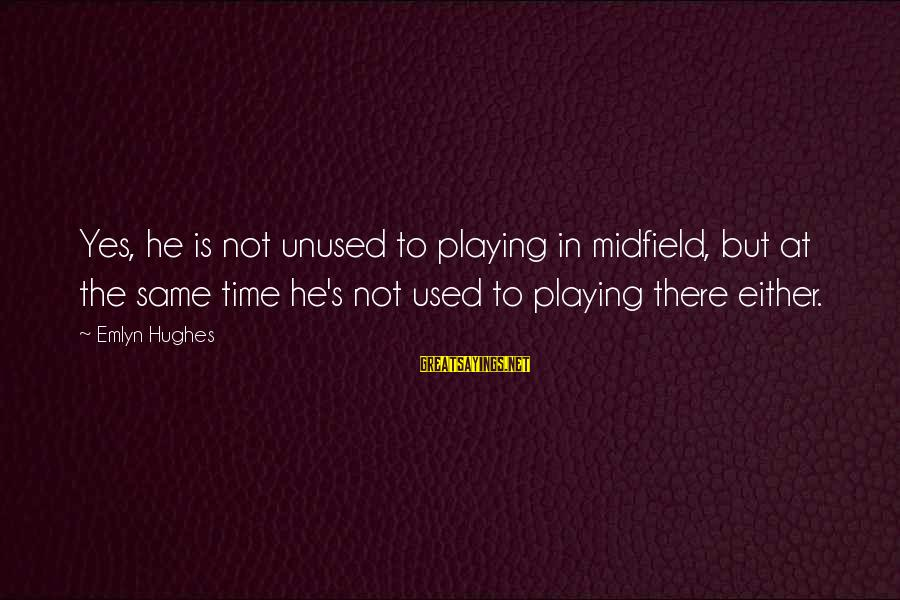 Playing Sayings By Emlyn Hughes: Yes, he is not unused to playing in midfield, but at the same time he's