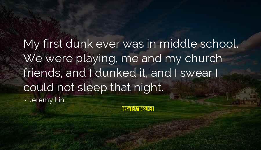 Playing Sayings By Jeremy Lin: My first dunk ever was in middle school. We were playing, me and my church