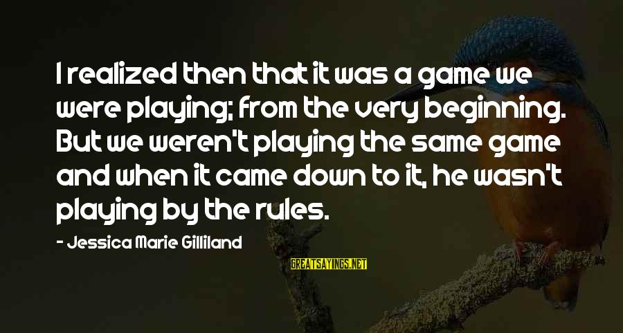 Playing Sayings By Jessica Marie Gilliland: I realized then that it was a game we were playing; from the very beginning.