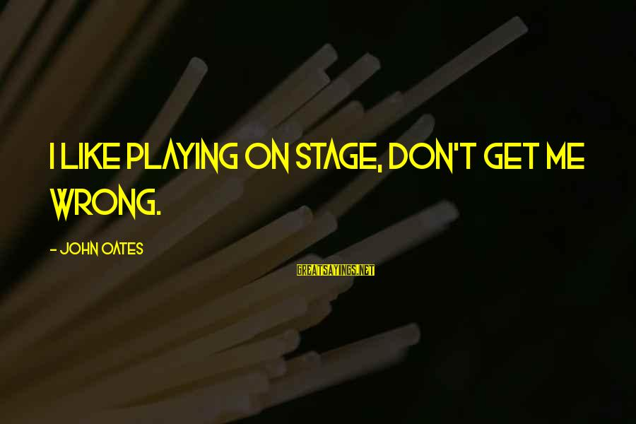 Playing Sayings By John Oates: I like playing on stage, don't get me wrong.