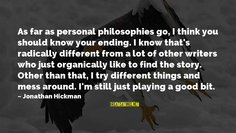 Playing Sayings By Jonathan Hickman: As far as personal philosophies go, I think you should know your ending. I know