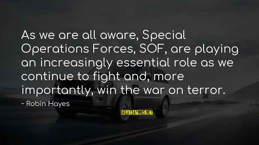 Playing Sayings By Robin Hayes: As we are all aware, Special Operations Forces, SOF, are playing an increasingly essential role