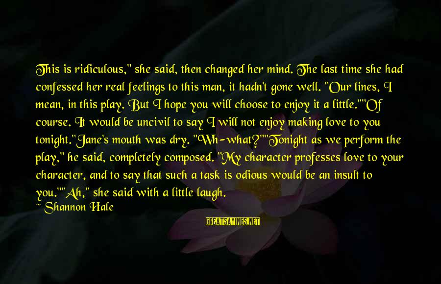 """Playing Sayings By Shannon Hale: This is ridiculous,"""" she said, then changed her mind. The last time she had confessed"""