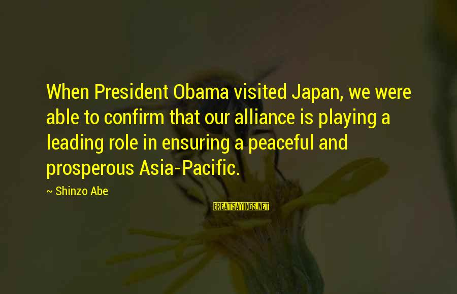 Playing Sayings By Shinzo Abe: When President Obama visited Japan, we were able to confirm that our alliance is playing