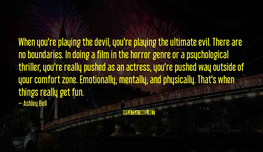 Playing With The Devil Sayings By Ashley Bell: When you're playing the devil, you're playing the ultimate evil. There are no boundaries. In