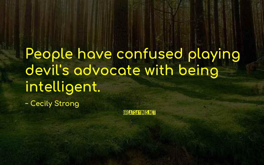 Playing With The Devil Sayings By Cecily Strong: People have confused playing devil's advocate with being intelligent.