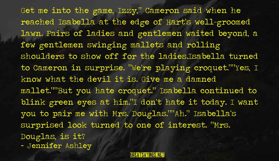 """Playing With The Devil Sayings By Jennifer Ashley: Get me into the game, Izzy,"""" Cameron said when he reached Isabella at the edge"""