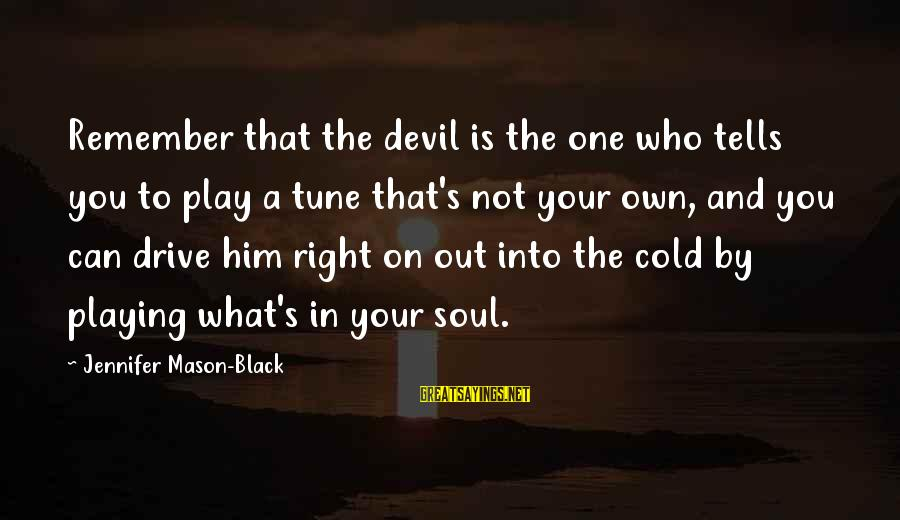 Playing With The Devil Sayings By Jennifer Mason-Black: Remember that the devil is the one who tells you to play a tune that's