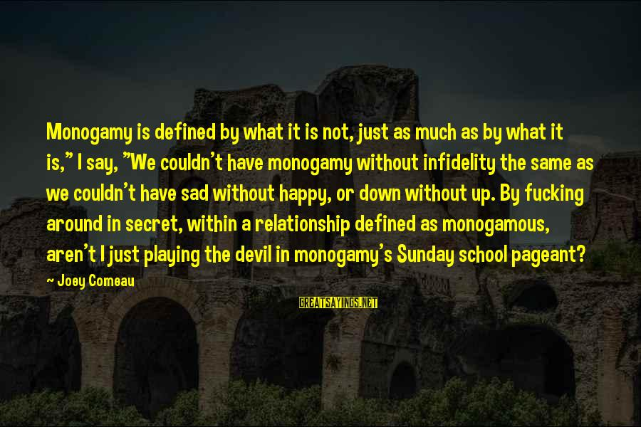 Playing With The Devil Sayings By Joey Comeau: Monogamy is defined by what it is not, just as much as by what it