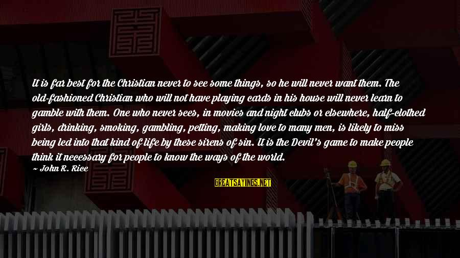 Playing With The Devil Sayings By John R. Rice: It is far best for the Christian never to see some things, so he will