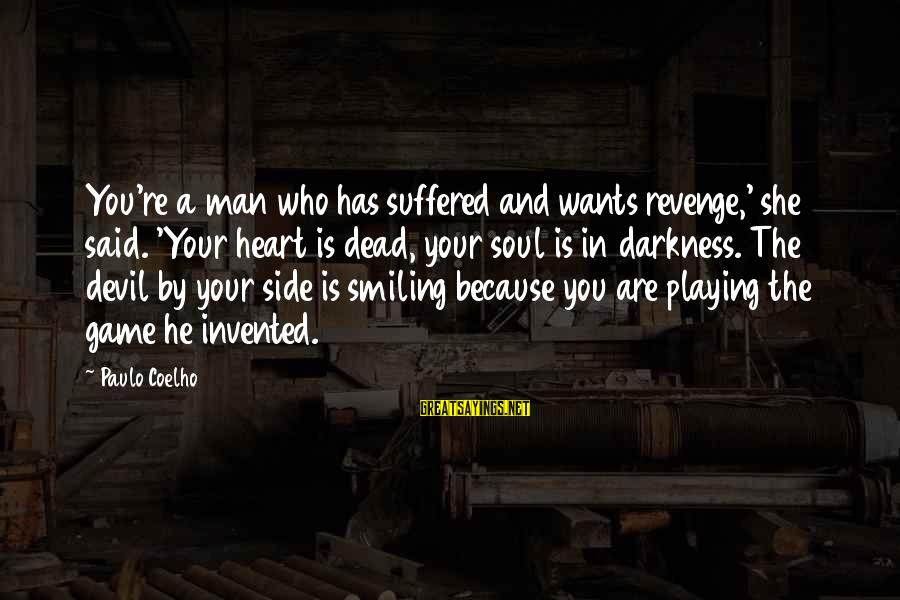 Playing With The Devil Sayings By Paulo Coelho: You're a man who has suffered and wants revenge,' she said. 'Your heart is dead,