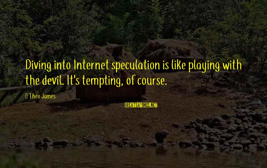 Playing With The Devil Sayings By Theo James: Diving into Internet speculation is like playing with the devil. It's tempting, of course.