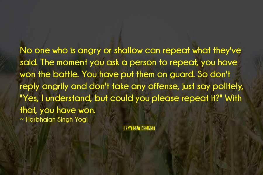 Please Don't Be Angry Sayings By Harbhajan Singh Yogi: No one who is angry or shallow can repeat what they've said. The moment you
