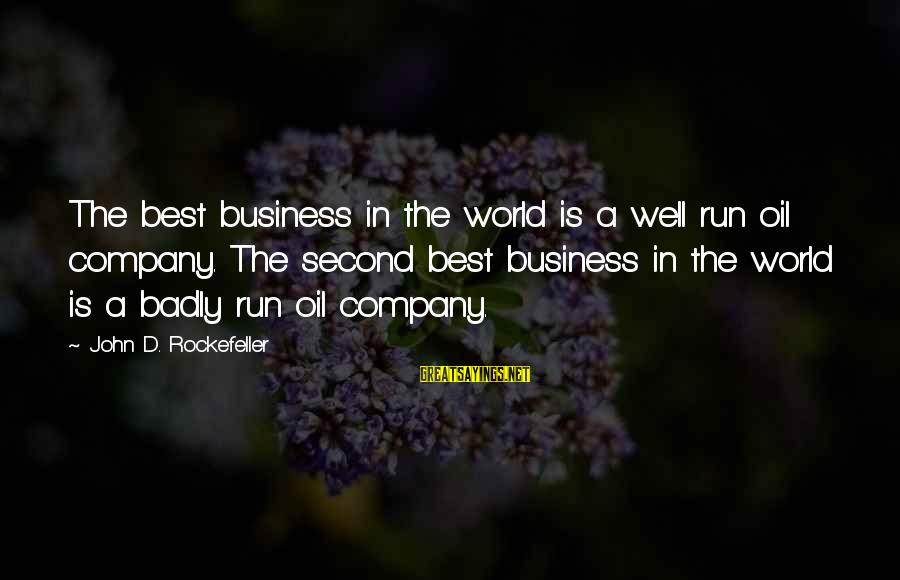 Please Don't Be Angry Sayings By John D. Rockefeller: The best business in the world is a well run oil company. The second best