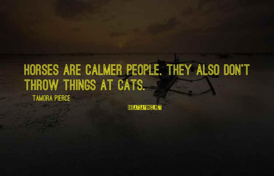 Please Don't Be Angry Sayings By Tamora Pierce: Horses are calmer people. They also don't throw things at cats.