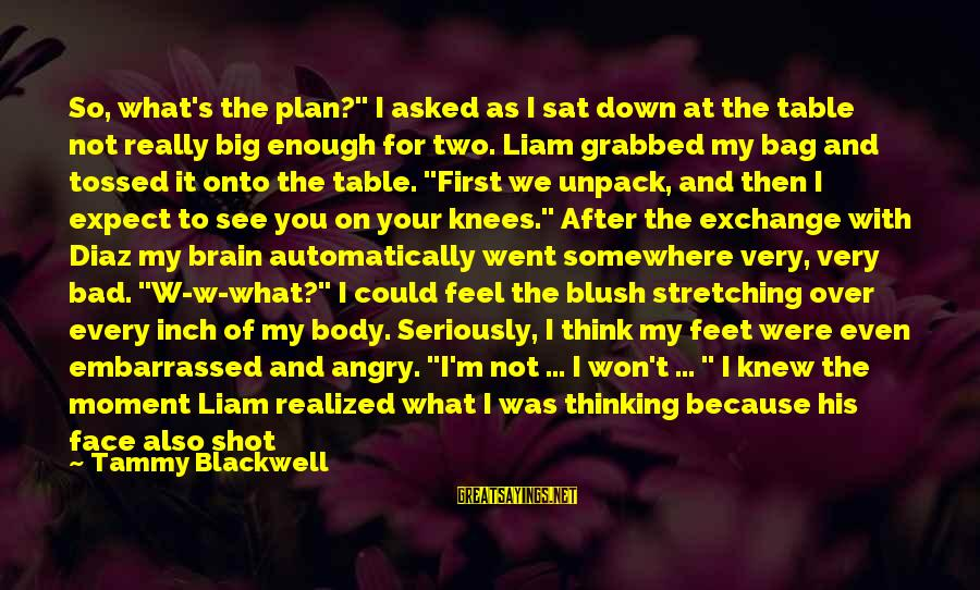 "Please Get Over Me Sayings By Tammy Blackwell: So, what's the plan?"" I asked as I sat down at the table not really"