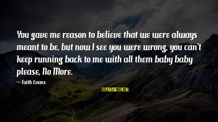 Please Love Me Always Sayings By Faith Evans: You gave me reason to believe that we were always meant to be, but now