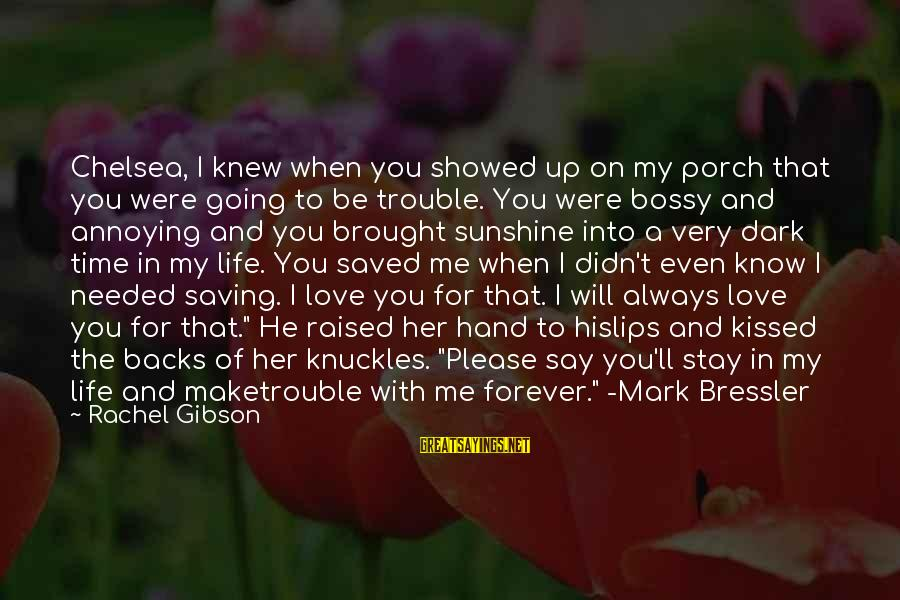 Please Love Me Always Sayings By Rachel Gibson: Chelsea, I knew when you showed up on my porch that you were going to
