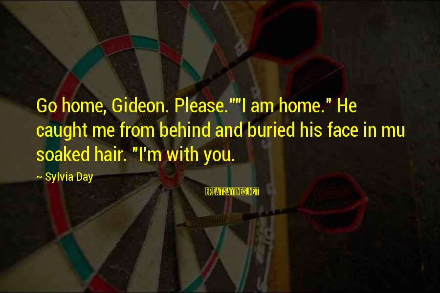 """Please Love Me Always Sayings By Sylvia Day: Go home, Gideon. Please.""""""""I am home."""" He caught me from behind and buried his face"""