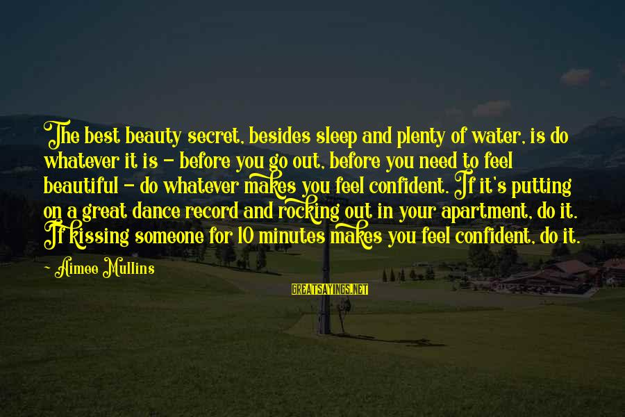 Plenty Of Sleep Sayings By Aimee Mullins: The best beauty secret, besides sleep and plenty of water, is do whatever it is