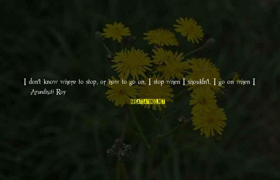 Plenty Of Sleep Sayings By Arundhati Roy: I don't know where to stop, or how to go on. I stop when I